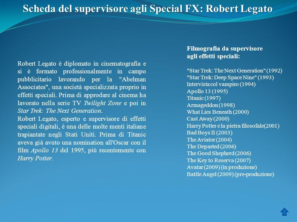 Scheda del supervisore agli Special FX: Robert Legato Robert Legato è diplomato in cinematografia e si è formato professionalmente in campo pubblicita