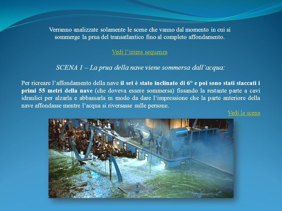 SCENA 1 – La prua della nave viene sommersa dallacqua: Per ricreare laffondamento della nave il set è stato inclinato di 6° e poi sono stati staccati