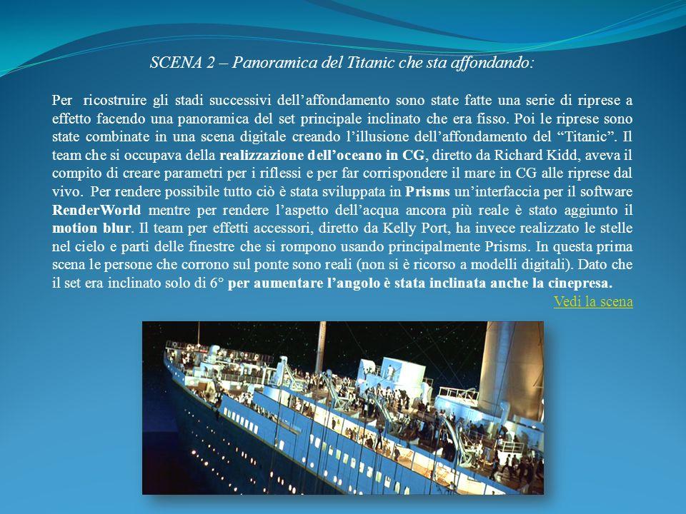 SCENA 2 – Panoramica del Titanic che sta affondando: Per ricostruire gli stadi successivi dellaffondamento sono state fatte una serie di riprese a eff