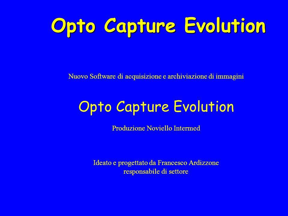 Nuovo Software di acquisizione e archiviazione di immagini Opto Capture Evolution Produzione Noviello Intermed Ideato e progettato da Francesco Ardizzone responsabile di settore Opto Capture Evolution