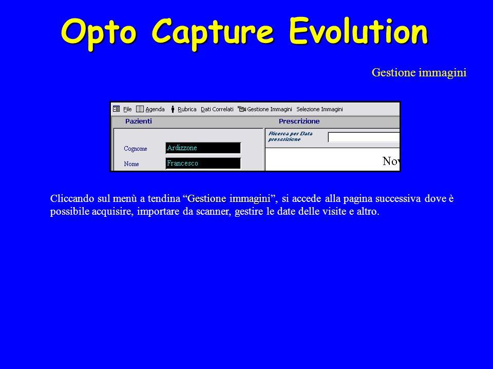 Opto Capture Evolution Gestione immagini Gestione immagini Cliccando sul menù a tendina Gestione immagini, si accede alla pagina successiva dove è possibile acquisire, importare da scanner, gestire le date delle visite e altro.