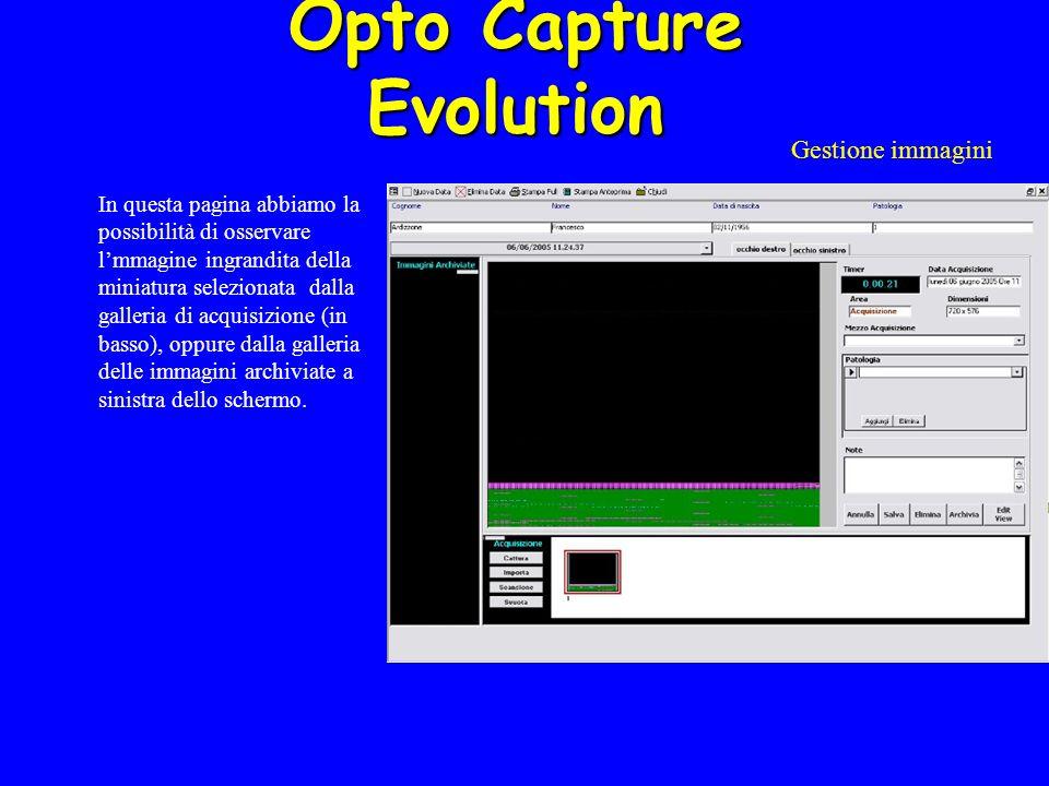 Opto Capture Evolution Gestione immagini In questa pagina abbiamo la possibilità di osservare lmmagine ingrandita della miniatura selezionata dalla galleria di acquisizione (in basso), oppure dalla galleria delle immagini archiviate a sinistra dello schermo.