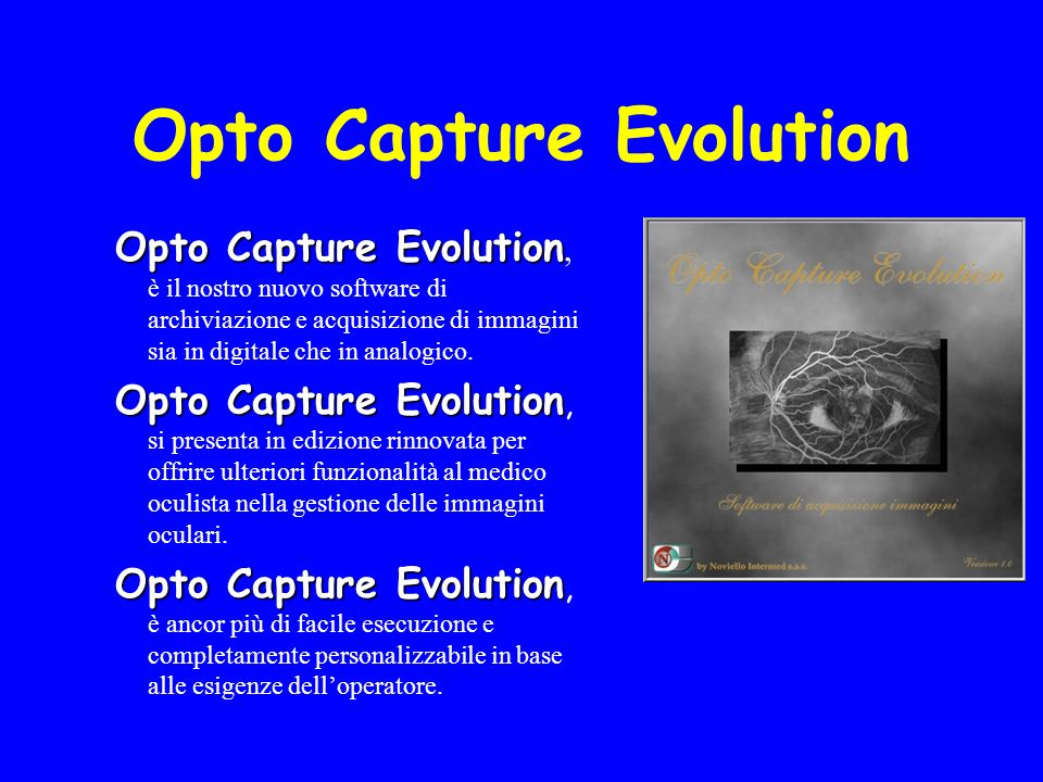 Opto Capture Evolution Opto Capture Evolution, è il nostro nuovo software di archiviazione e acquisizione di immagini sia in digitale che in analogico.