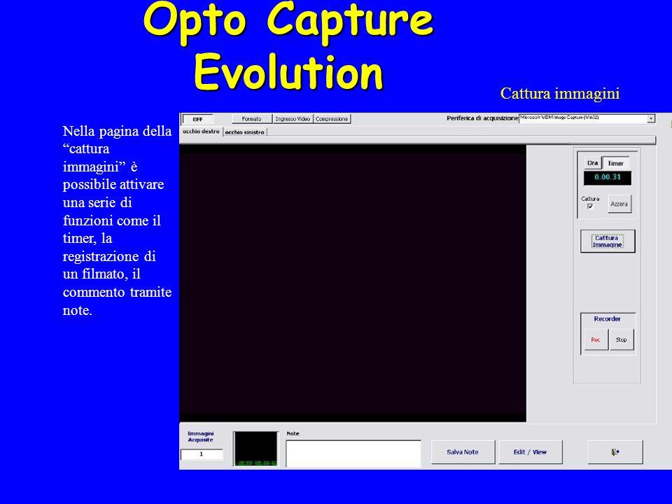 Opto Capture Evolution Cattura immagini Nella pagina della cattura immagini è possibile attivare una serie di funzioni come il timer, la registrazione di un filmato, il commento tramite note.