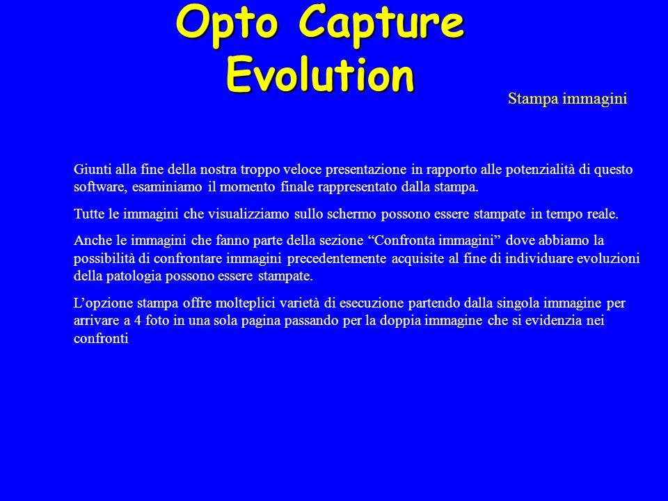 Opto Capture Evolution Stampa immagini Giunti alla fine della nostra troppo veloce presentazione in rapporto alle potenzialità di questo software, esaminiamo il momento finale rappresentato dalla stampa.
