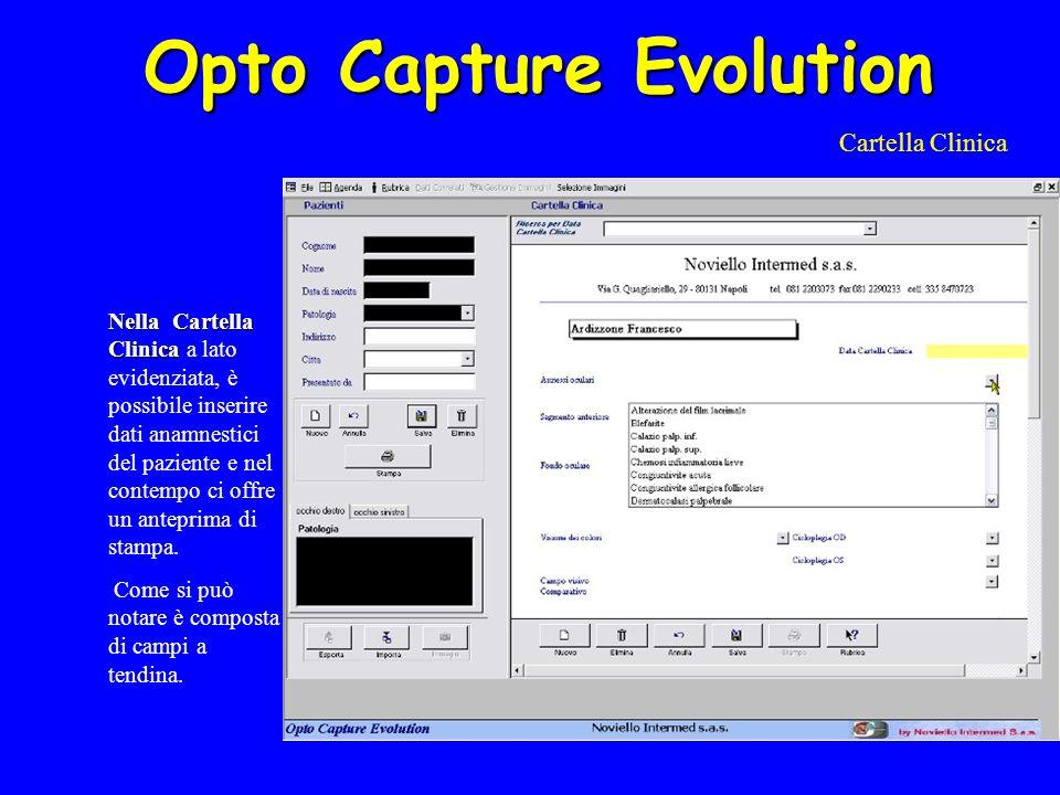 Opto Capture Evolution Cartella Clinica Nella Cartella Clinica Nella Cartella Clinica a lato evidenziata, è possibile inserire dati anamnestici del paziente e nel contempo ci offre un anteprima di stampa.