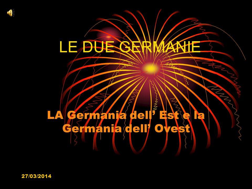 27/03/2014 LE DUE GERMANIE LA Germania dell Est e la Germania dell Ovest