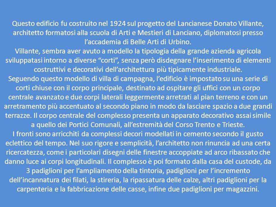 Questo edificio fu costruito nel 1924 sul progetto del Lancianese Donato Villante, architetto formatosi alla scuola di Arti e Mestieri di Lanciano, di
