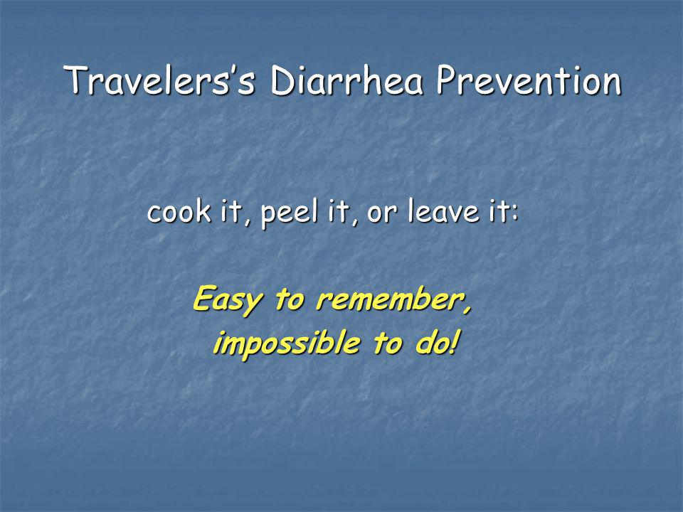 Travelerss Diarrhea Prevention cook it, peel it, or leave it: Easy to remember, impossible to do!