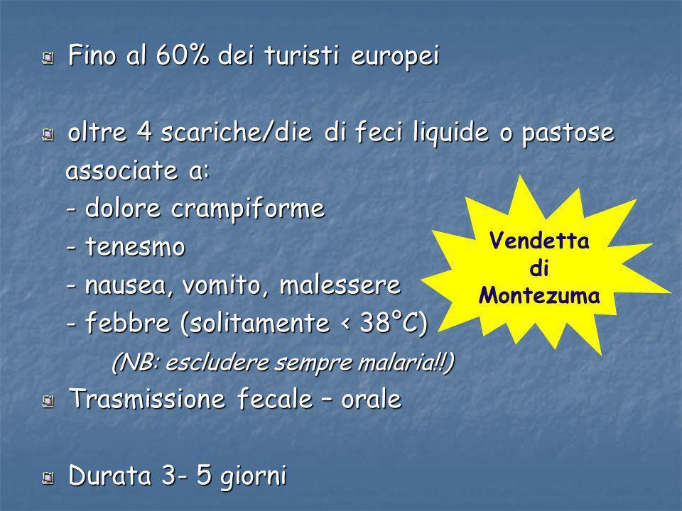 Fino al 60% dei turisti europei oltre 4 scariche/die di feci liquide o pastose associate a: associate a: - dolore crampiforme - dolore crampiforme - t
