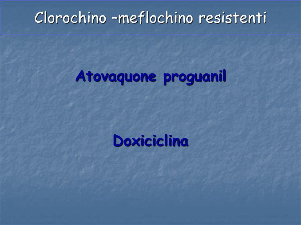 Clorochino –meflochino resistenti Atovaquone proguanil Doxiciclina