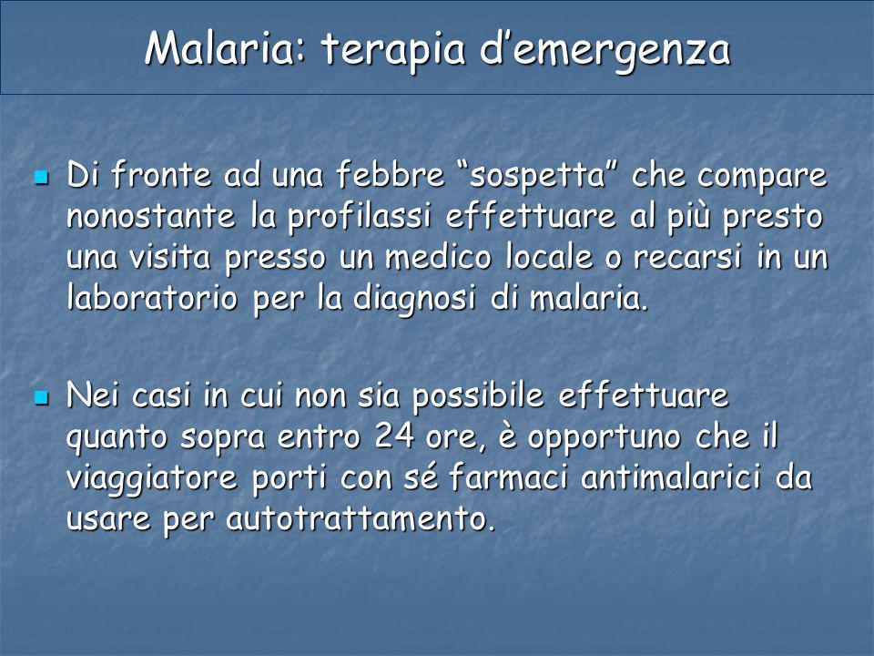 Malaria: terapia demergenza Di fronte ad una febbre sospetta che compare nonostante la profilassi effettuare al più presto una visita presso un medico