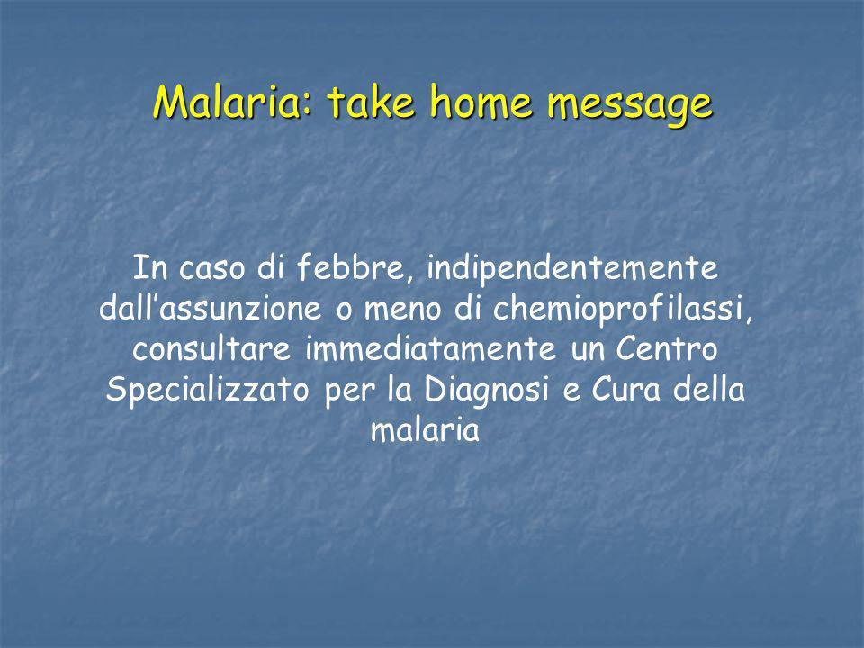 Malaria: take home message In caso di febbre, indipendentemente dallassunzione o meno di chemioprofilassi, consultare immediatamente un Centro Special
