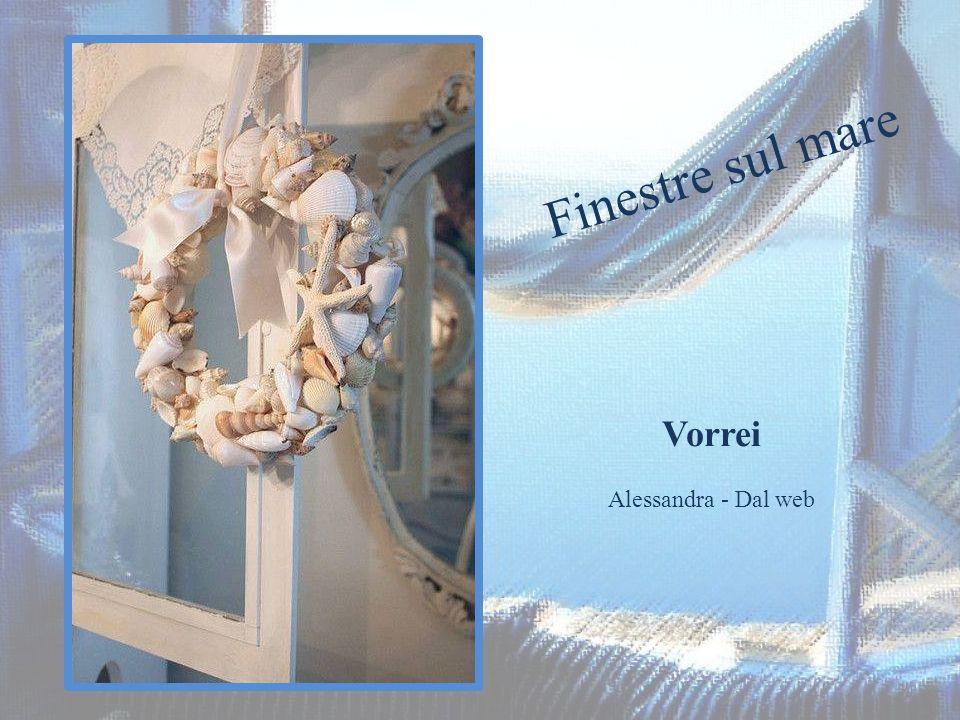 Finestre sul mare Vorrei Alessandra - Dal web