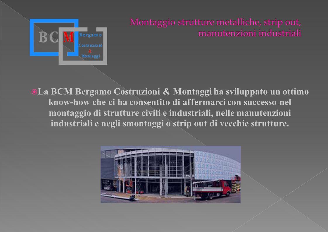 La BCM Bergamo Costruzioni & Montaggi ha sviluppato un ottimo know-how che ci ha consentito di affermarci con successo nel montaggio di strutture civi
