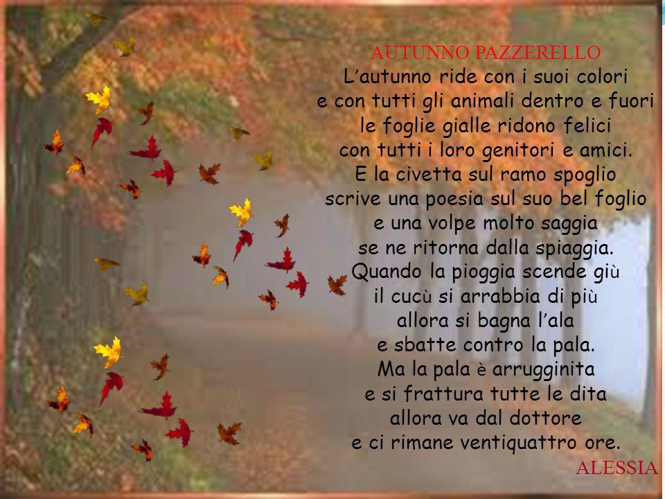 AUTUNNO PAZZERELLO L autunno ride con i suoi colori e con tutti gli animali dentro e fuori le foglie gialle ridono felici con tutti i loro genitori e amici.