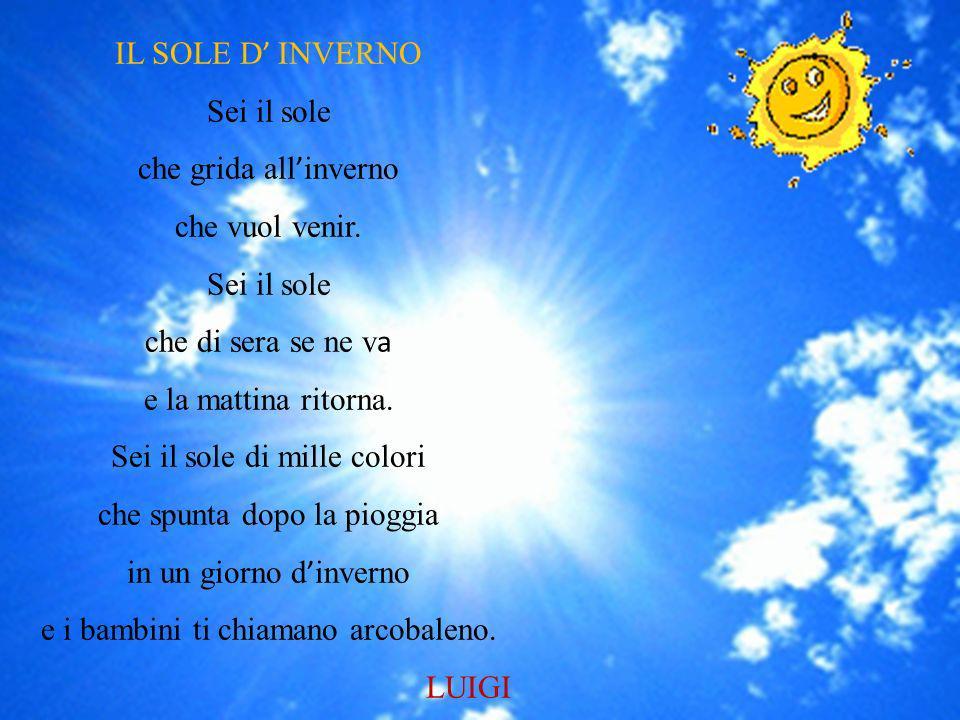 IL SOLE D INVERNO Sei il sole che grida all inverno che vuol venir.