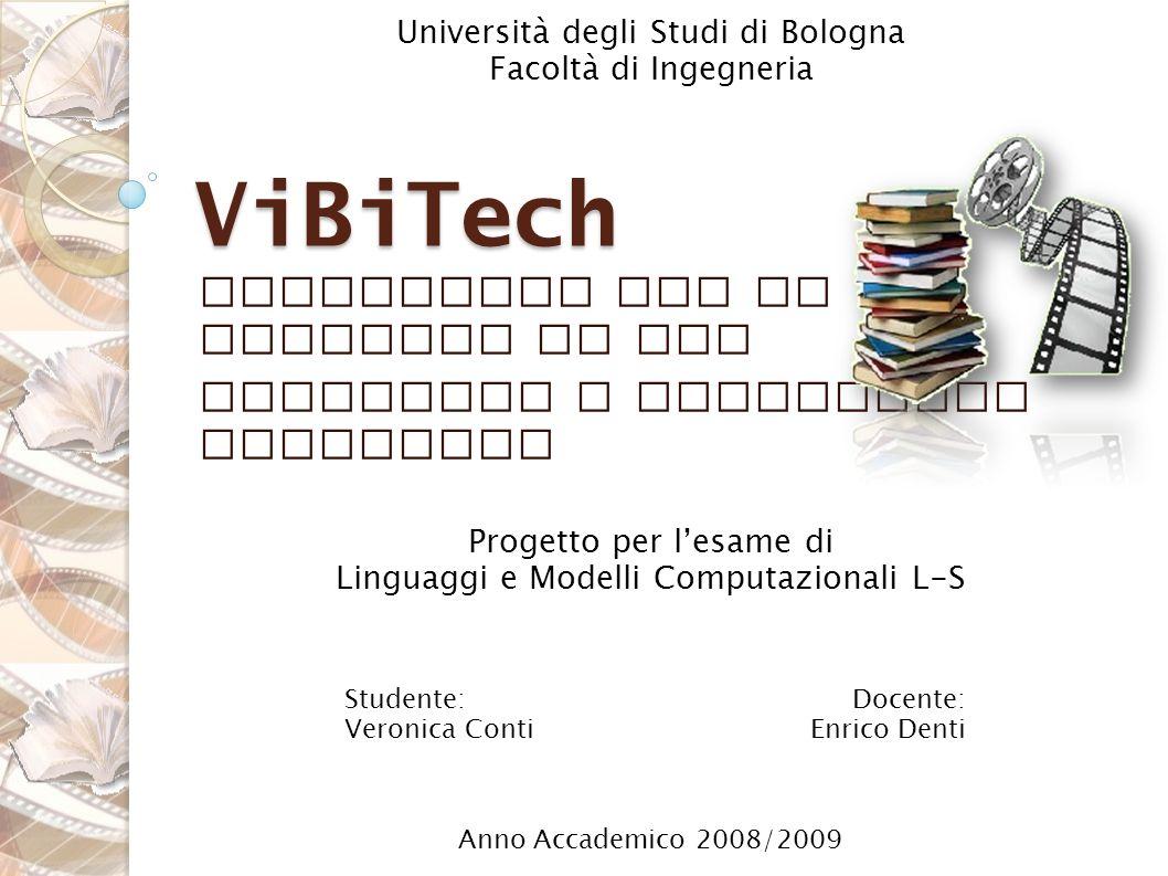 Studente: Veronica Conti Docente: Enrico Denti ViBiTech Linguaggio per la gestione di una videoteca e biblioteca domestica Progetto per lesame di Ling