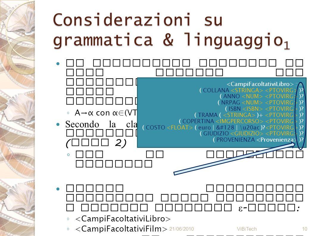 Considerazioni su grammatica & linguaggio 1 La grammatica presenta un solo simbolo non terminale in tutte le parti sinistre delle produzioni : Aα con