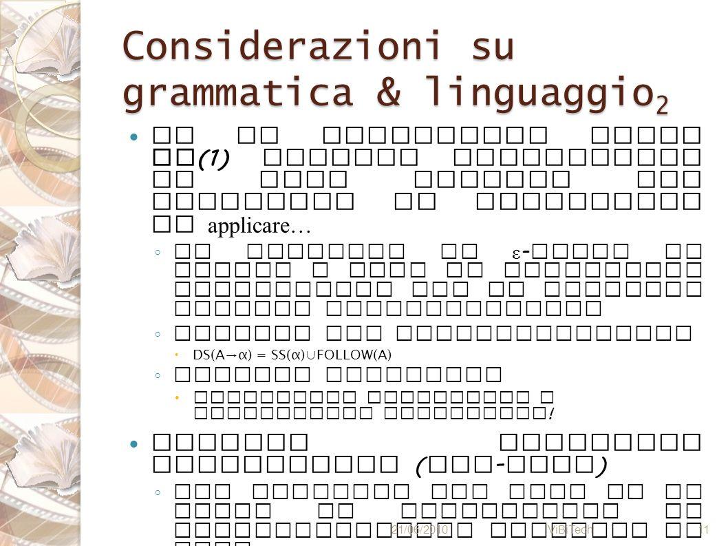 Considerazioni su grammatica & linguaggio 2 Se la grammatica fosse LL (1) sarebbe sufficiente un solo simbolo per scegliere la produzione da applicare