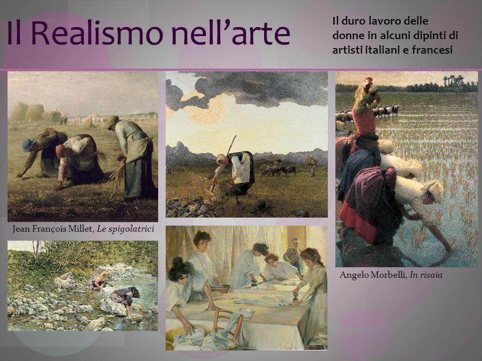 Il Realismo nellarte Angelo Morbelli, In risaia Il duro lavoro delle donne in alcuni dipinti di artisti italiani e francesi Jean François Millet, Le s