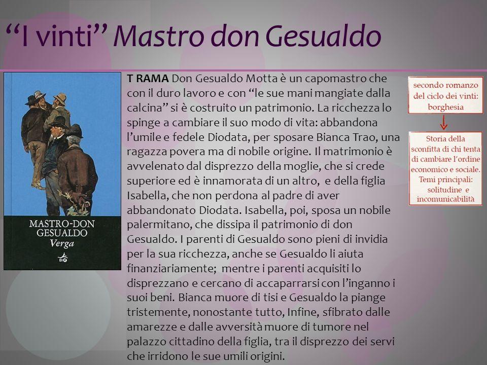 I vinti Mastro don Gesualdo T RAMA Don Gesualdo Motta è un capomastro che con il duro lavoro e con le sue mani mangiate dalla calcina si è costruito u