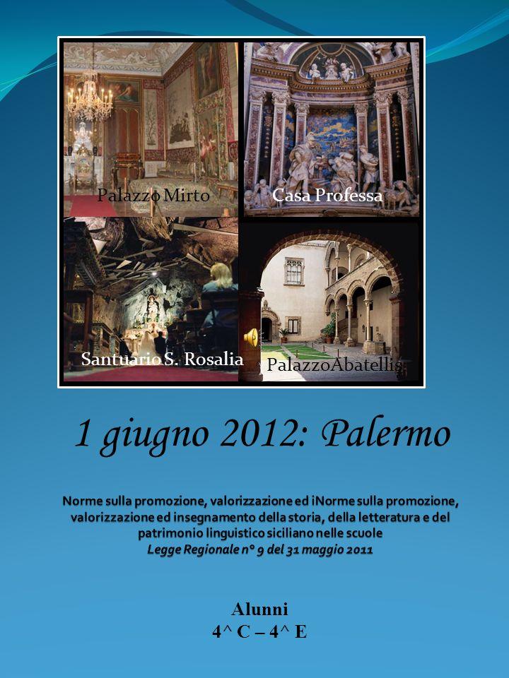 Alunni 4^ C – 4^ E 1 giugno 2012: Palermo Palazzo MirtoCasa Professa PalazzoAbatellis Santuario S. Rosalia