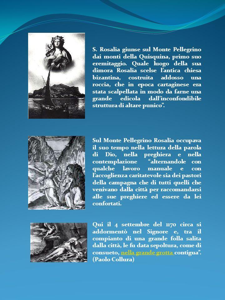 S. Rosalia giunse sul Monte Pellegrino dai monti della Quisquina, primo suo eremitaggio. Quale luogo della sua dimora Rosalia scelse lantica chiesa bi
