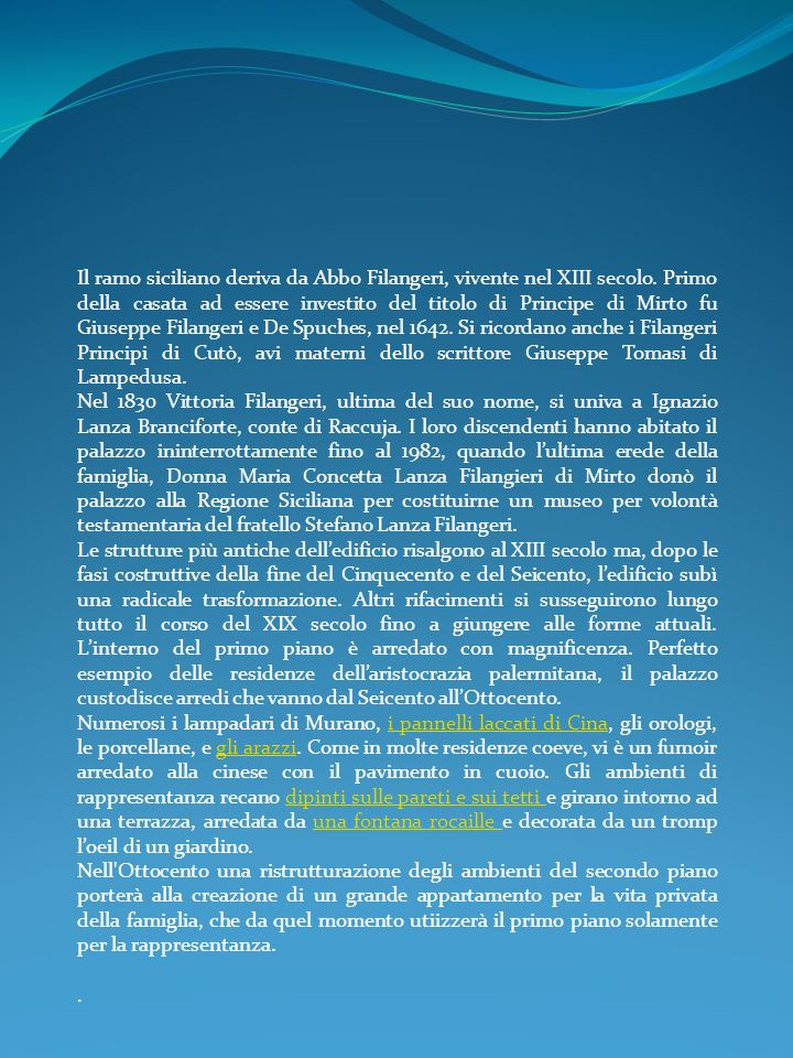 Il ramo siciliano deriva da Abbo Filangeri, vivente nel XIII secolo. Primo della casata ad essere investito del titolo di Principe di Mirto fu Giusepp