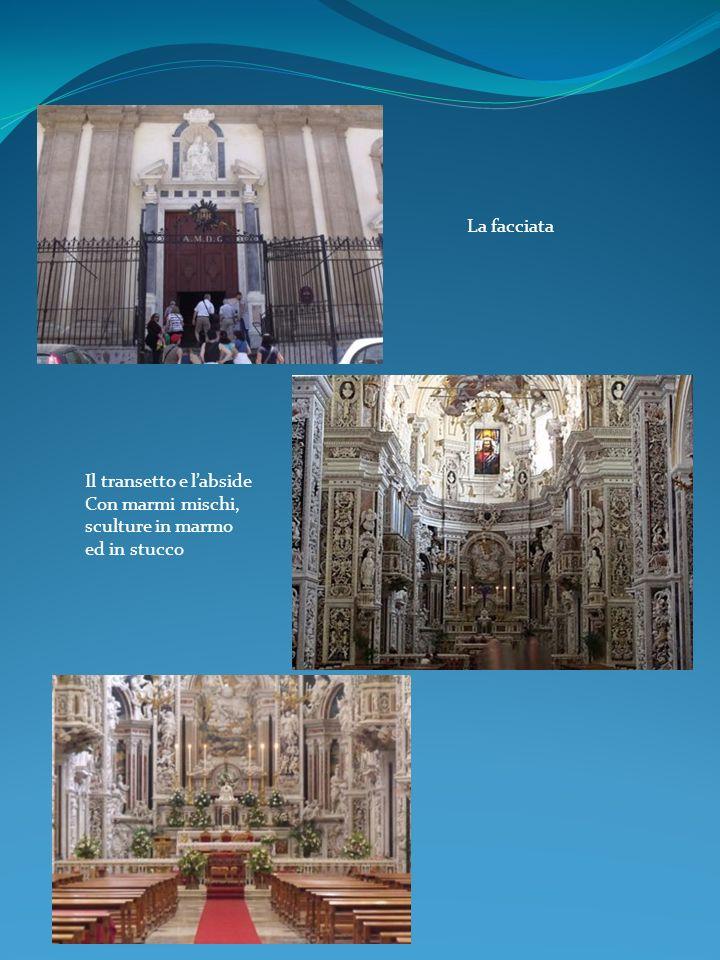 La facciata Il transetto e labside Con marmi mischi, sculture in marmo ed in stucco