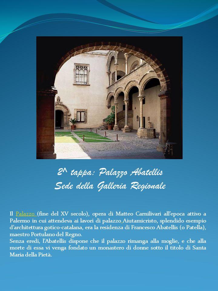 2^ tappa: Palazzo Abatellis Sede della Galleria Regionale Il Palazzo (fine del XV secolo), opera di Matteo Carnilivari allepoca attivo a Palermo in cu