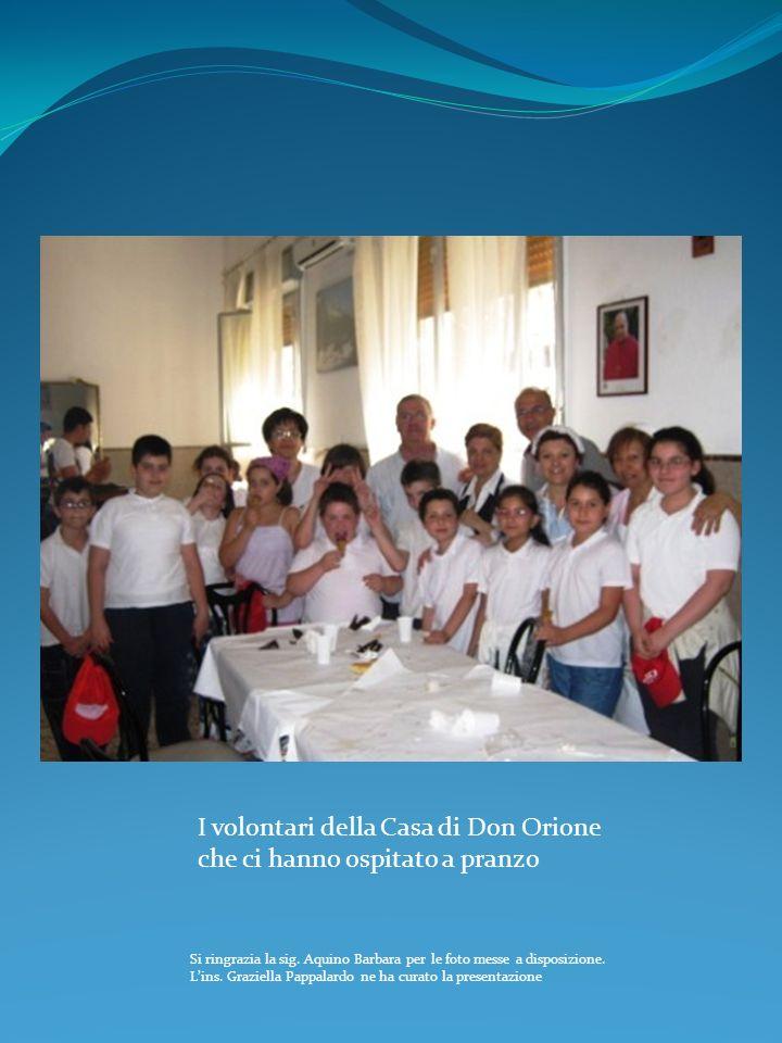 I volontari della Casa di Don Orione che ci hanno ospitato a pranzo Si ringrazia la sig. Aquino Barbara per le foto messe a disposizione. Lins. Grazie