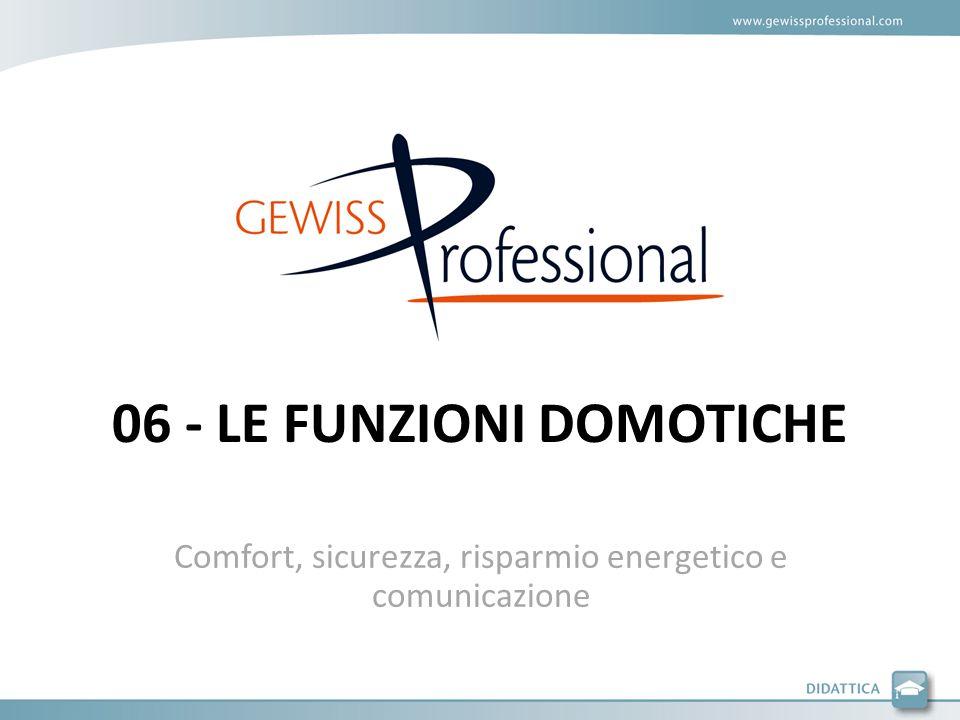 06 - LE FUNZIONI DOMOTICHE Comfort, sicurezza, risparmio energetico e comunicazione