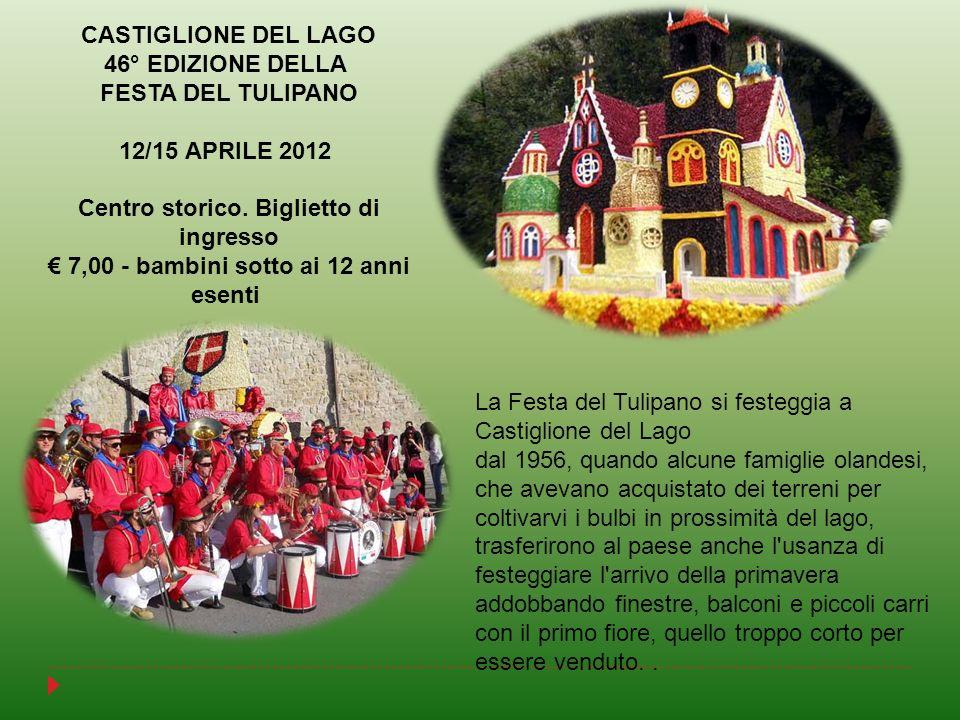 CASTIGLIONE DEL LAGO 46° EDIZIONE DELLA FESTA DEL TULIPANO 12/15 APRILE 2012 Centro storico. Biglietto di ingresso 7,00 - bambini sotto ai 12 anni ese