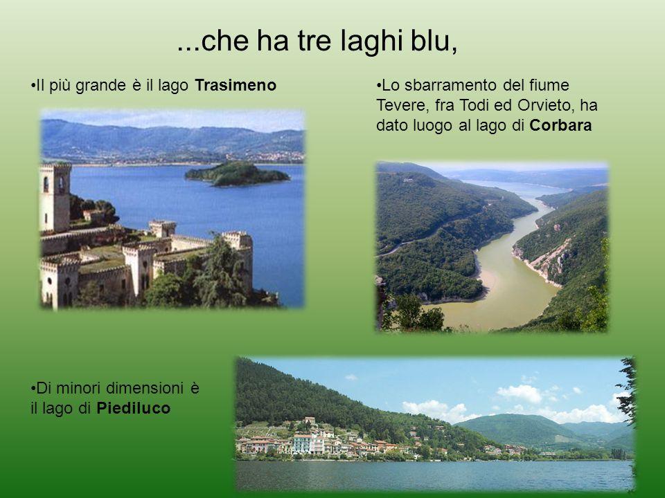...che ha tre laghi blu, Lo sbarramento del fiume Tevere, fra Todi ed Orvieto, ha dato luogo al lago di Corbara Il più grande è il lago Trasimeno Di m