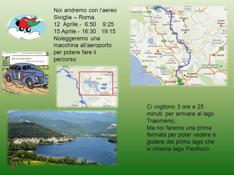Noi andremo con laereo Siviglia – Roma. 12 Aprile.- 6:50 9:25 15 Aprile.- 16:30 19:15 Noleggeremo una macchina allaeroporto per potere fare il percors