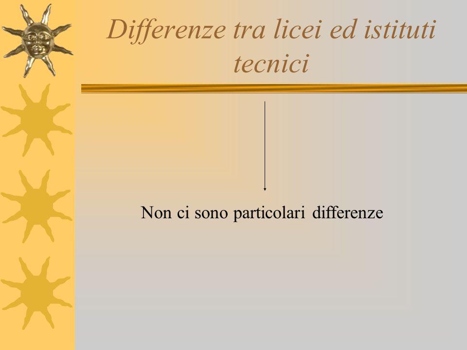 Differenze tra licei ed istituti tecnici Non ci sono particolari differenze