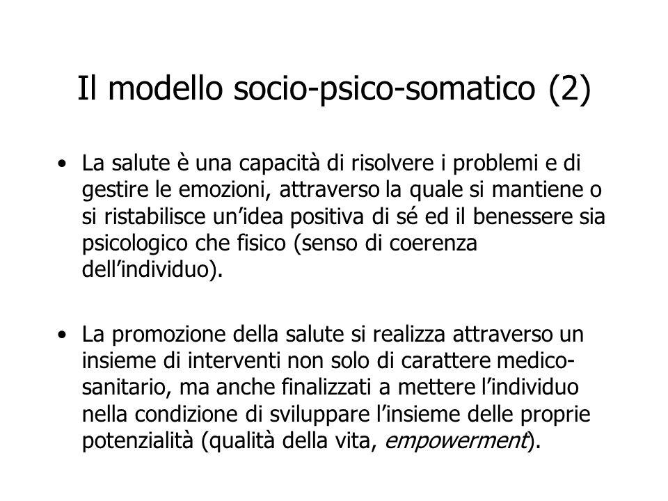 Il modello socio-psico-somatico (2) La salute è una capacità di risolvere i problemi e di gestire le emozioni, attraverso la quale si mantiene o si ri