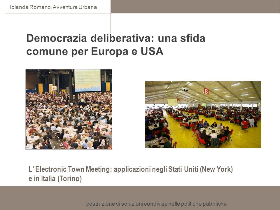 costruzione di soluzioni condivise nelle politiche pubbliche Iolanda Romano, Avventura Urbana L Electronic Town Meeting: applicazioni negli Stati Unit
