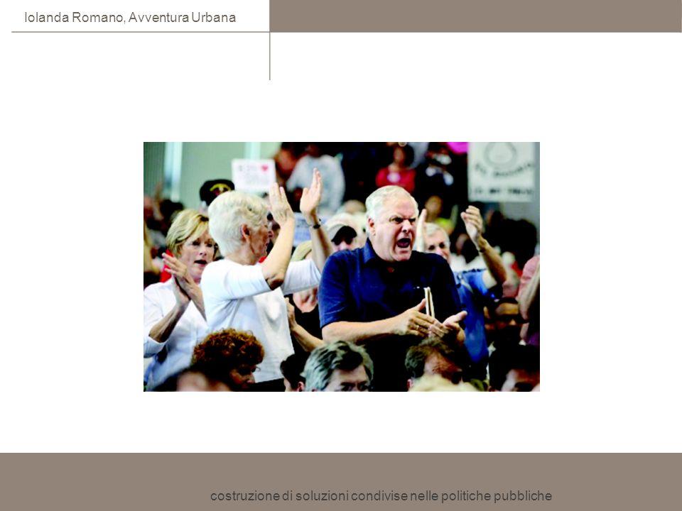 costruzione di soluzioni condivise nelle politiche pubbliche Iolanda Romano, Avventura Urbana Convocare il tavolo un tavolo in cui i principali interessi siano rappresentati (è la sfida principale) occorre proporre un obiettivo capace di suscitarne linteresse come.