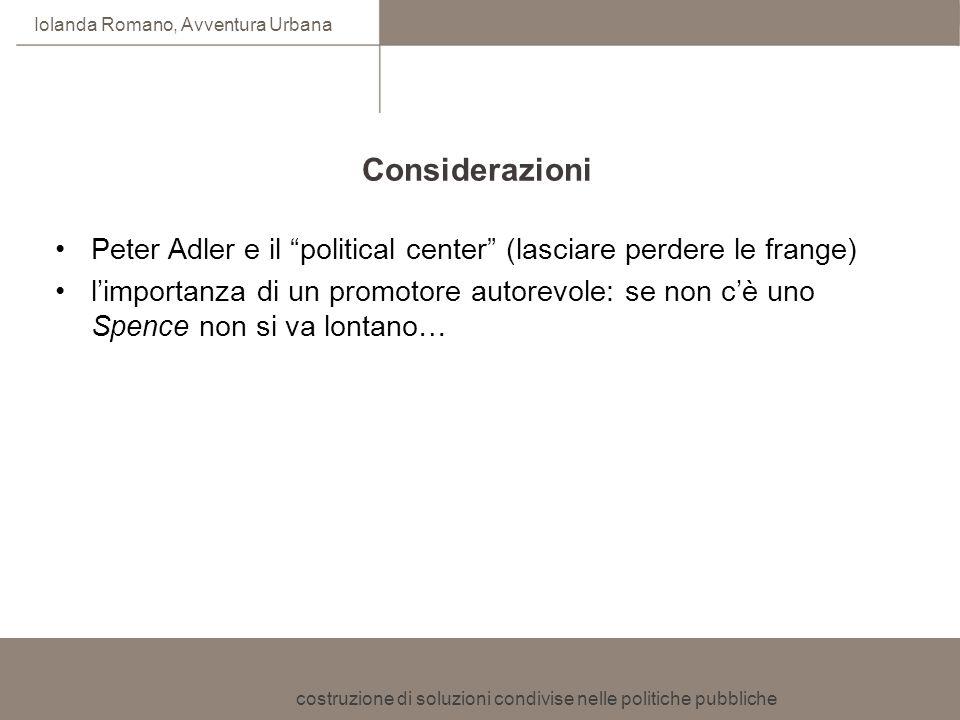 costruzione di soluzioni condivise nelle politiche pubbliche Iolanda Romano, Avventura Urbana Considerazioni Peter Adler e il political center (lascia