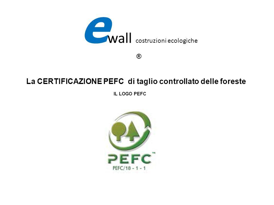 La CERTIFICAZIONE PEFC di taglio controllato delle foreste IL LOGO PEFC e wall costruzioni ecologiche ®