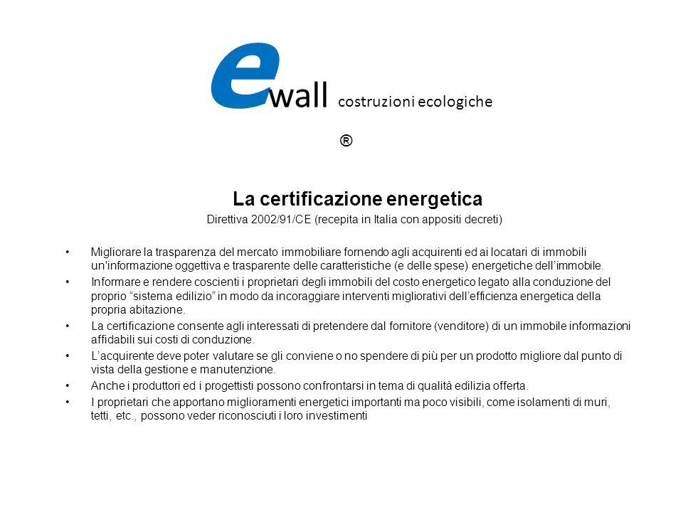 La certificazione energetica Direttiva 2002/91/CE (recepita in Italia con appositi decreti) Migliorare la trasparenza del mercato immobiliare fornendo