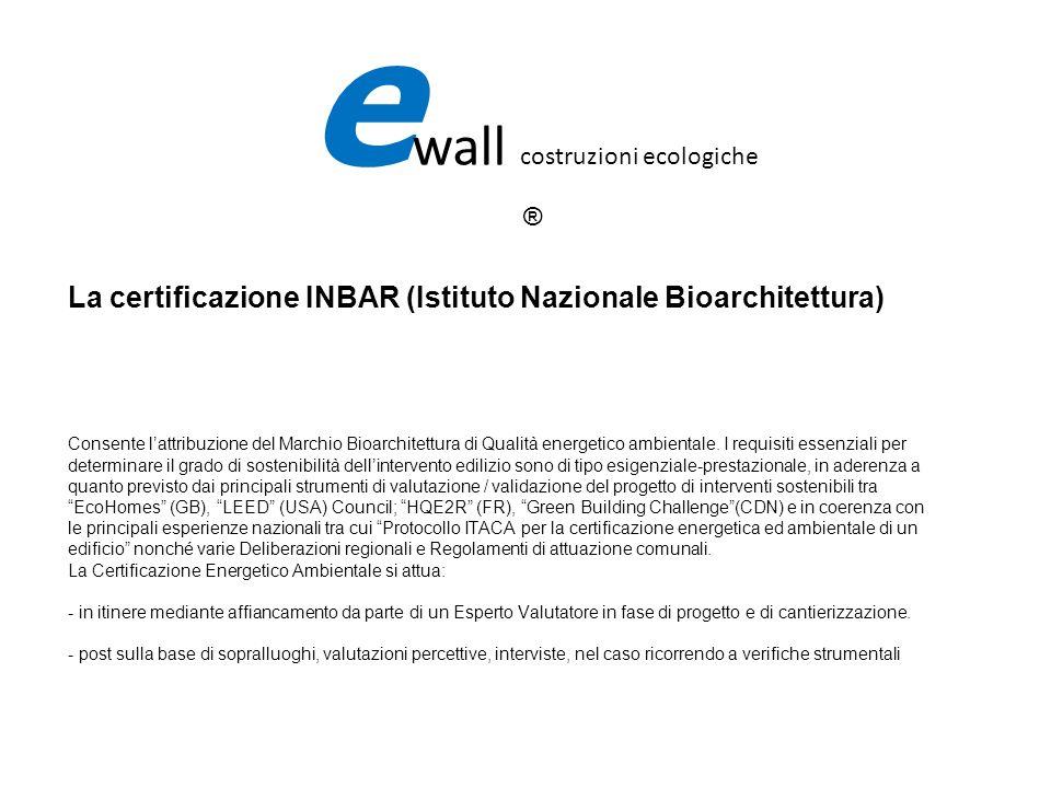 La certificazione INBAR (Istituto Nazionale Bioarchitettura) Consente lattribuzione del Marchio Bioarchitettura di Qualità energetico ambientale. I re