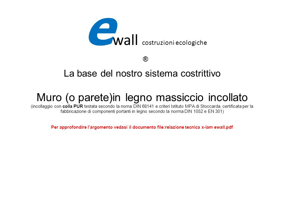 La base del nostro sistema costrittivo Muro (o parete)in legno massiccio incollato (incollaggio con colla PUR testata secondo la norna DIN 68141 e cri