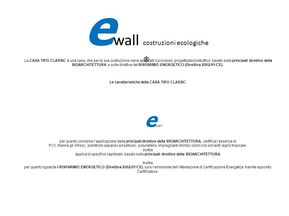 e wall costruzioni ecologiche ® La CASA TIPO CLASSIC è una casa, che per la sua costruzione viene applicato il processo progettuale/costruttivo basato