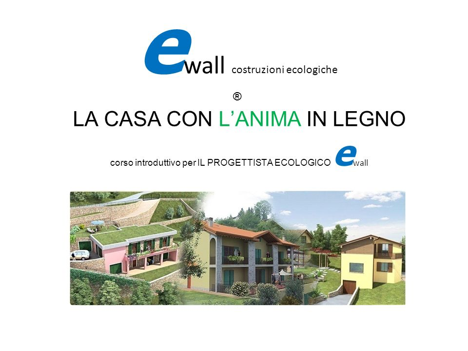 LA CASA CON LANIMA IN LEGNO corso introduttivo per IL PROGETTISTA ECOLOGICO e wall e wall costruzioni ecologiche ®