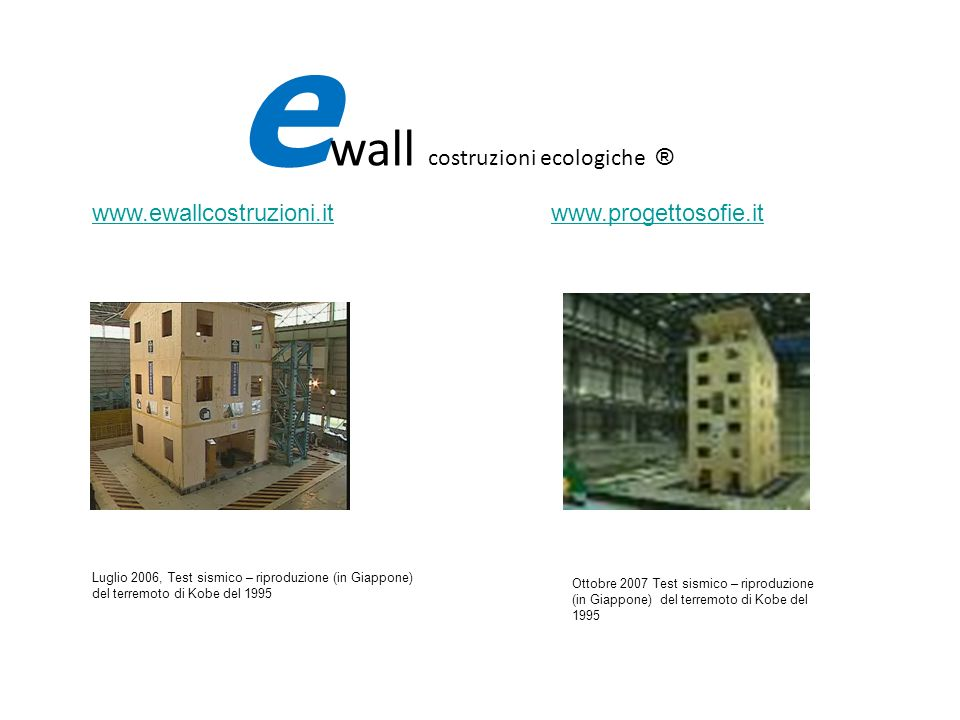 www.ewallcostruzioni.itwww.ewallcostruzioni.it www.progettosofie.itwww.progettosofie.it Ottobre 2007 Test sismico – riproduzione (in Giappone) del ter