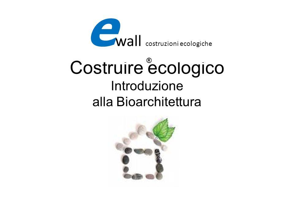 Una possibile definizione Si definisce Bioarchitettura l insieme delle discipline che attuano e presuppongono un atteggiamento ecologicamente corretto nei confronti dell ecosistemaecologicamenteecosistema e wall costruzioni ecologiche ®
