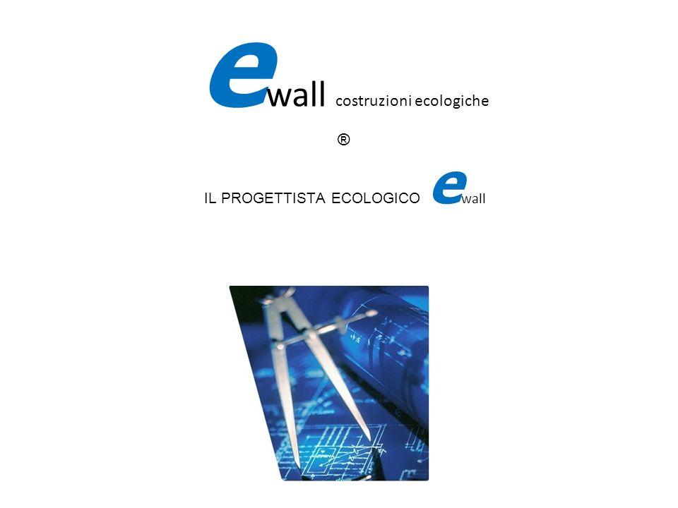 IL PROGETTISTA ECOLOGICO e wall e wall costruzioni ecologiche ®